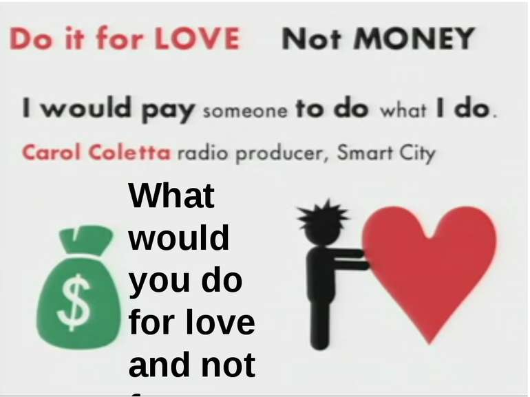 What would you do for love and not for money? What would you do for love and ...