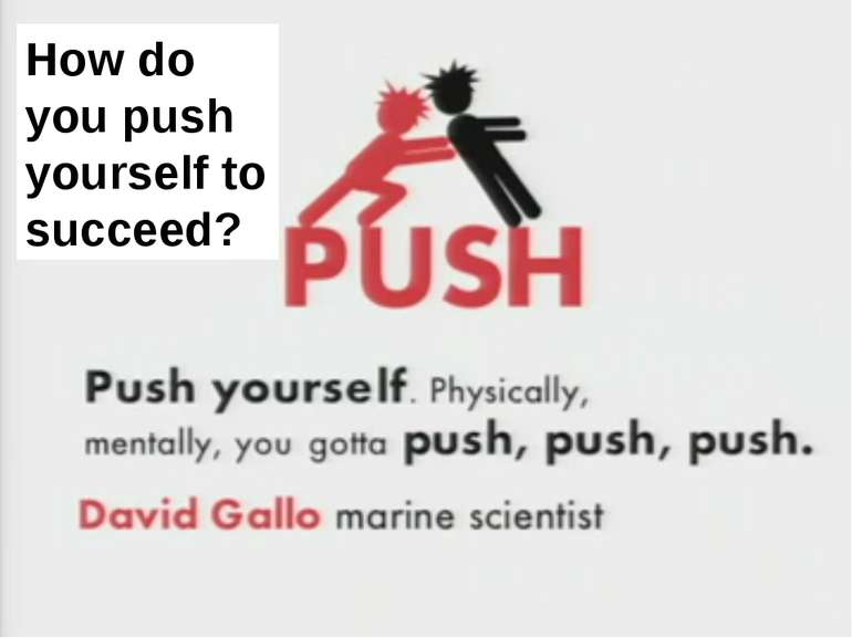 How do you push yourself to succeed? How do you push yourself to succeed? The...