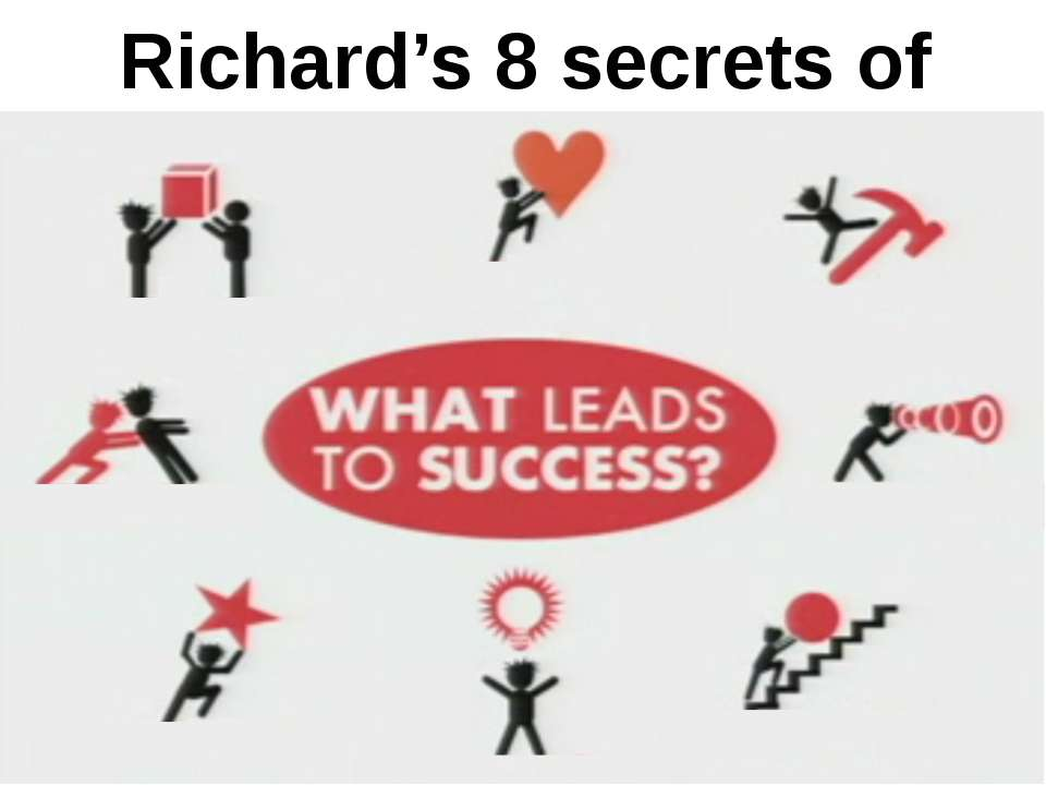 Richard's 8 secrets of success The picture on the slide is from the video at ...