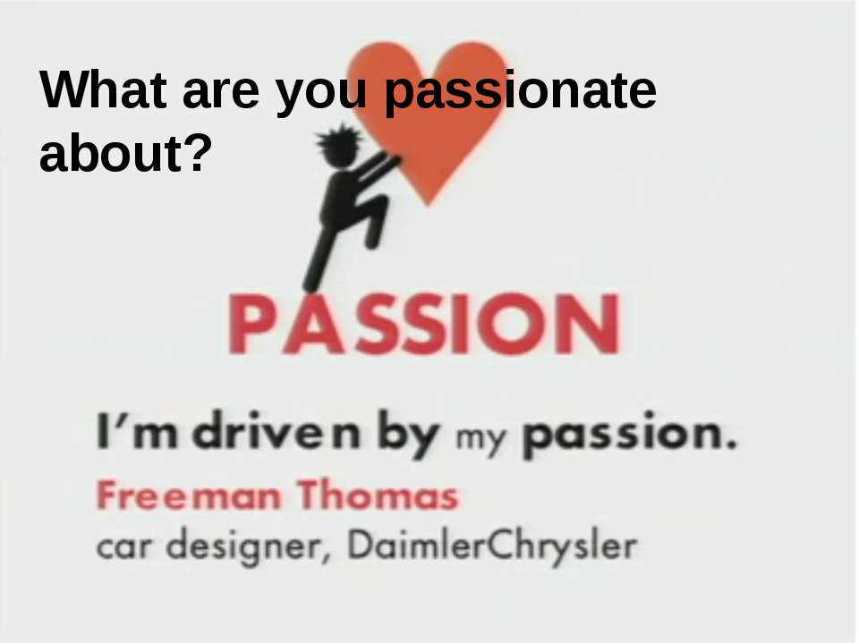 What are you passionate about? What are you passionate about? The picture on ...