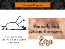 "Common Proverbs ""The early bird catches the worm."" You should wake up and sta..."
