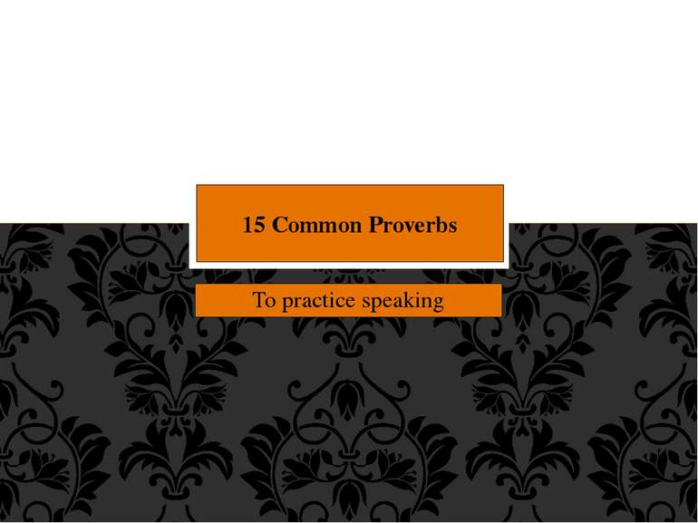 To practice speaking 15 Common Proverbs