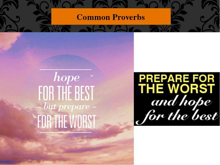 "Common Proverbs ""Hope for the best, but prepare for the worst."" This seems pr..."