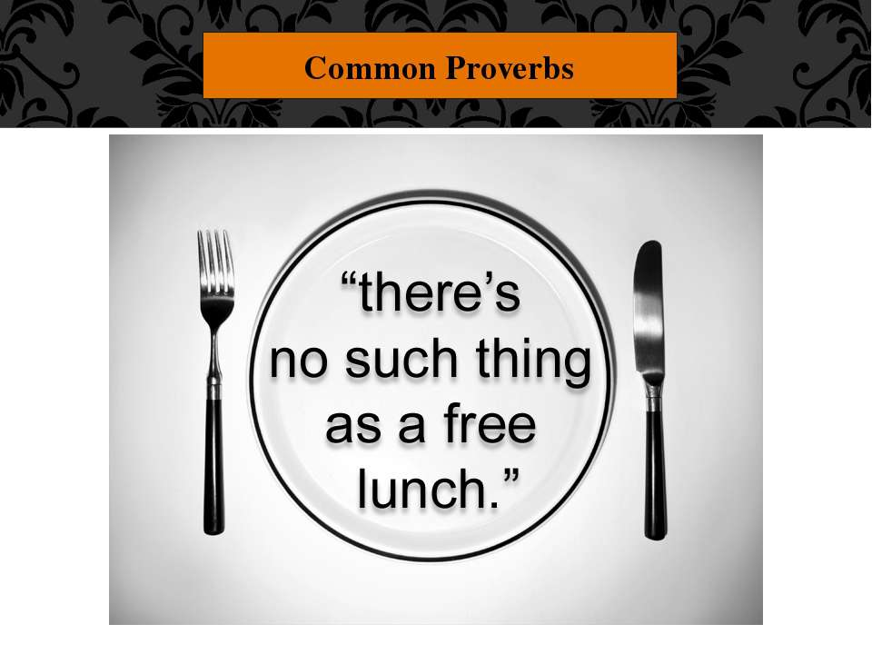 "Common Proverbs ""There's no such thing as a free lunch."" Things that are offe..."