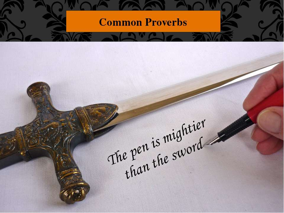 "Common Proverbs ""The pen is mightier than the sword."" Trying to convince peop..."