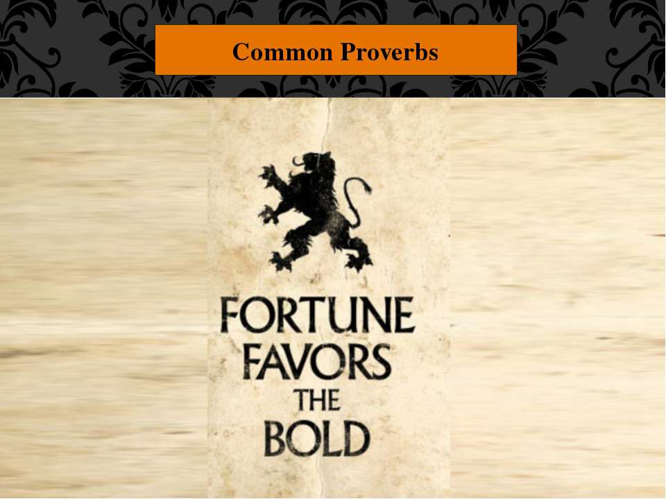 "Common Proverbs ""Fortune favors the bold."" People who bravely go after what t..."