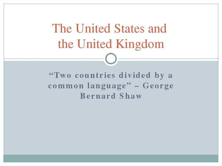 """Two countries divided by a common language"" – George Bernard Shaw The United..."