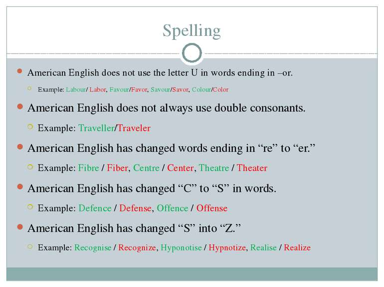 Spelling American English does not use the letter U in words ending in –or. E...