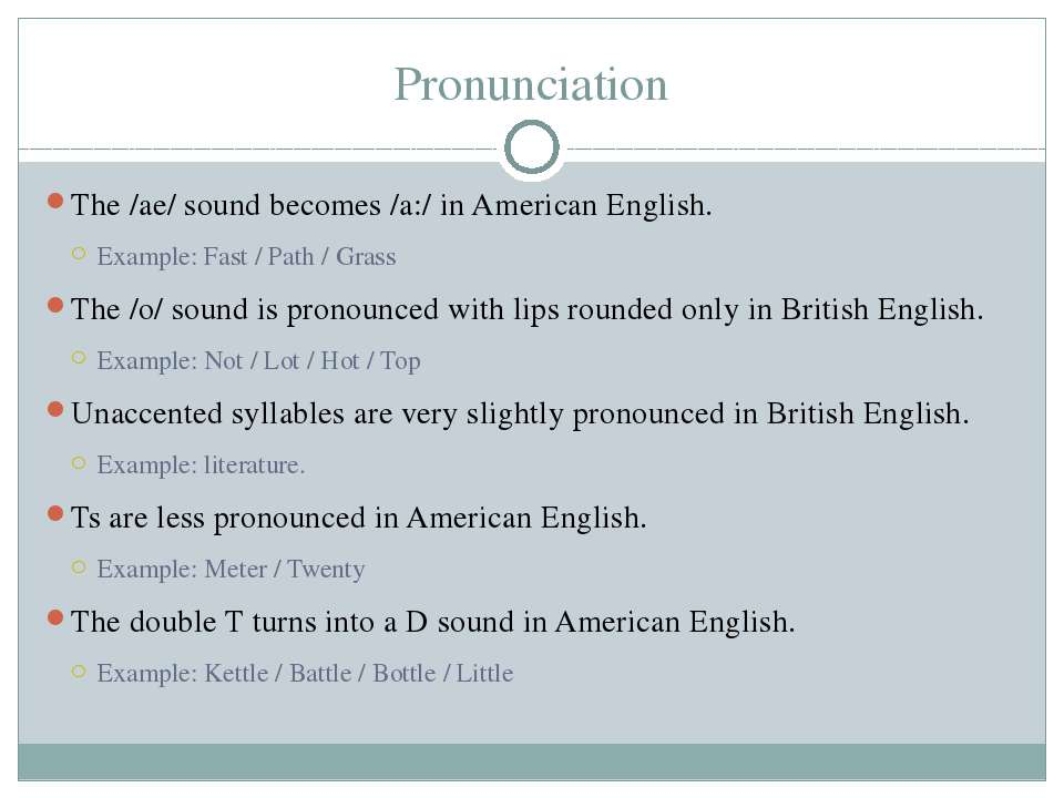 Pronunciation The /ae/ sound becomes /a:/ in American English. Example: Fast ...