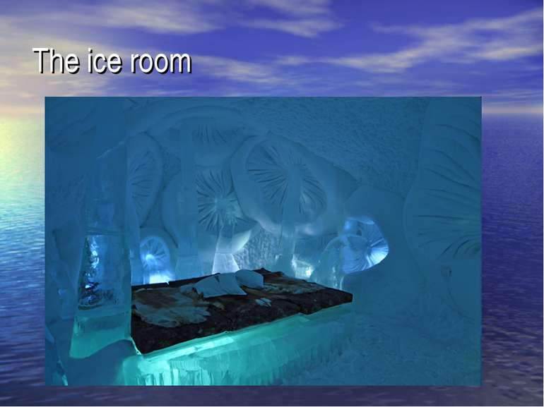 The ice room