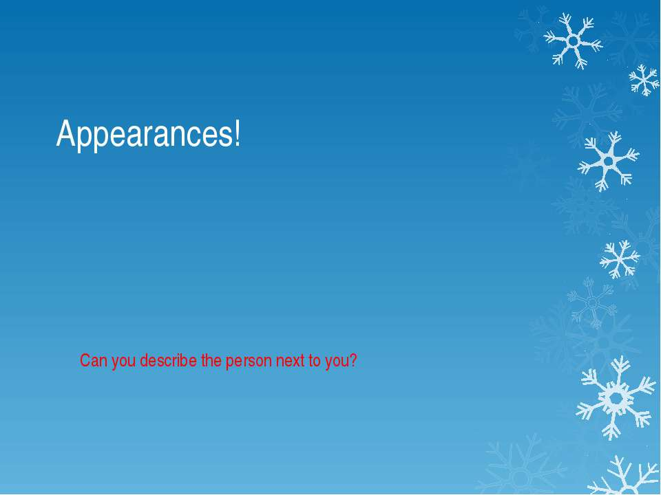 Appearances! Can you describe the person next to you?