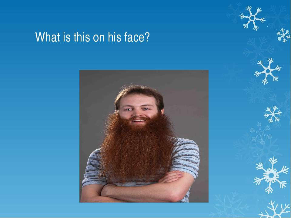 What is this on his face? beard