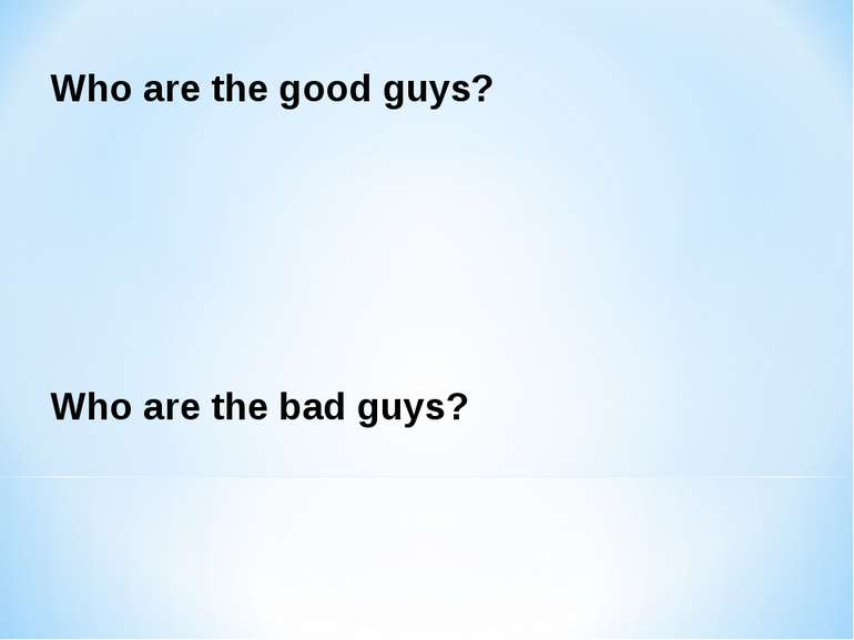 Who are the good guys? Who are the bad guys?