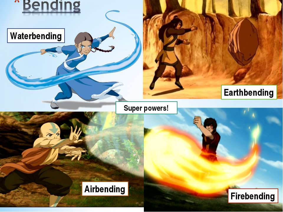Waterbending Firebending Earthbending Airbending Super powers!