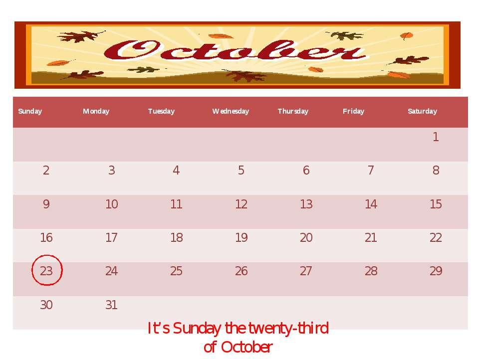 It's Sunday the twenty-third of October Sunday Monday Tuesday Wednesday Thurs...