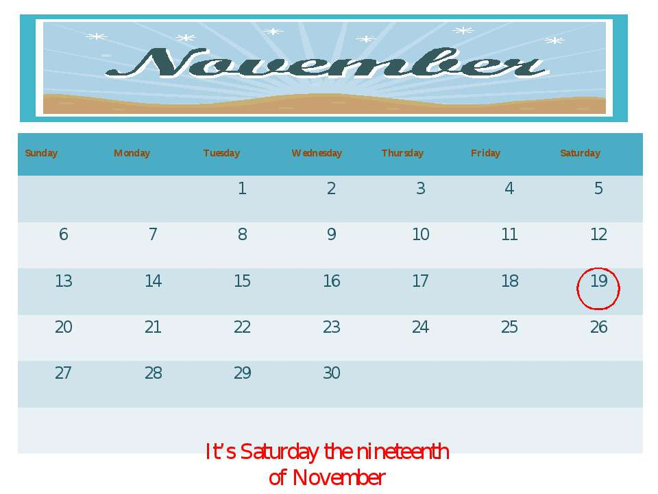 It's Saturday the nineteenth of November Sunday Monday Tuesday Wednesday Thur...