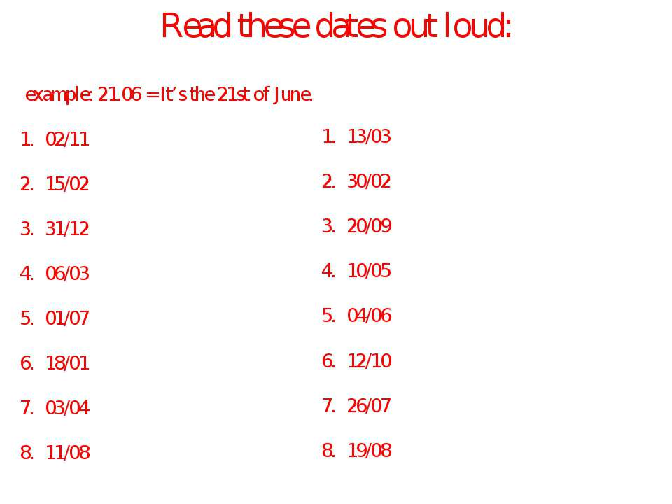Read these dates out loud: example: 21.06 = It's the 21st of June. 02/11 15/0...