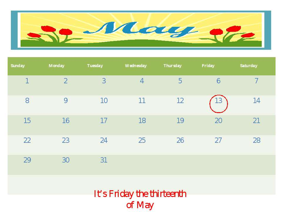 It's Friday the thirteenth of May Sunday Monday Tuesday Wednesday Thursday Fr...