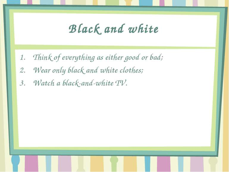 Black and white Think of everything as either good or bad; Wear only black an...