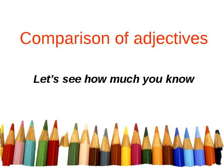 Comparison of adjectives Let's see how much you know