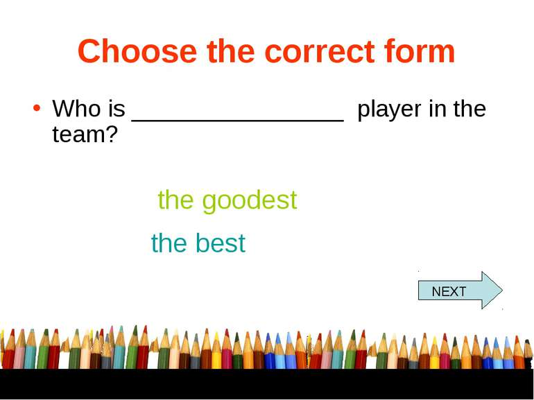 Choose the correct form Who is ________________ player in the team? the goode...