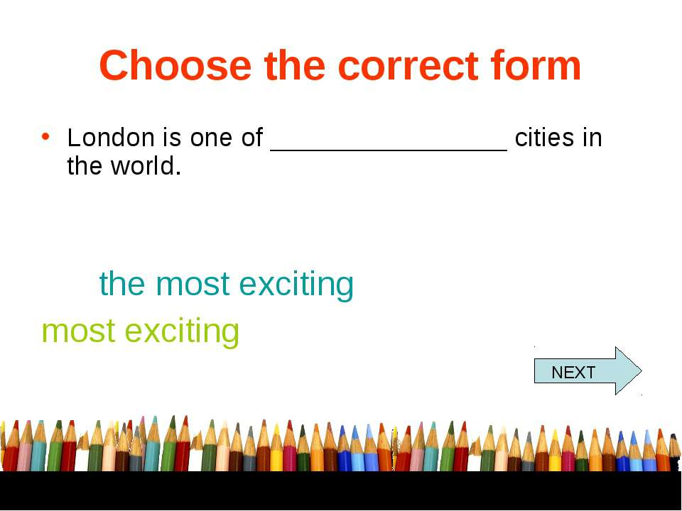 Choose the correct form London is one of ________________ cities in the world...