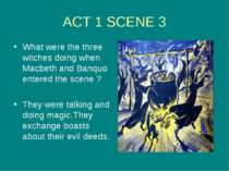 ACT 1 SCENE 3 What were the three witches doing when Macbeth and Banquo enter...