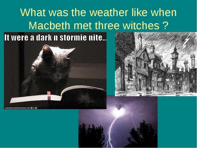 What was the weather like when Macbeth met three witches ?