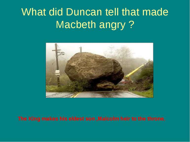 What did Duncan tell that made Macbeth angry ? The King makes his eldest son ...