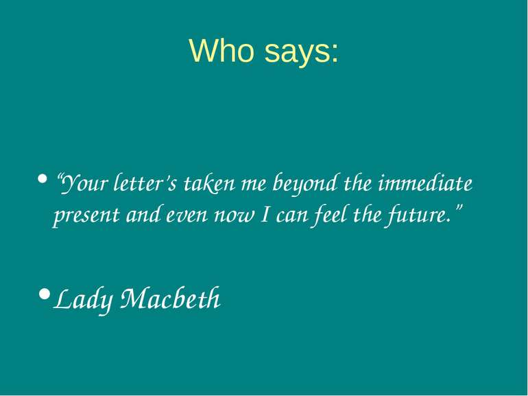 "Who says: ""Your letter's taken me beyond the immediate present and even now I..."