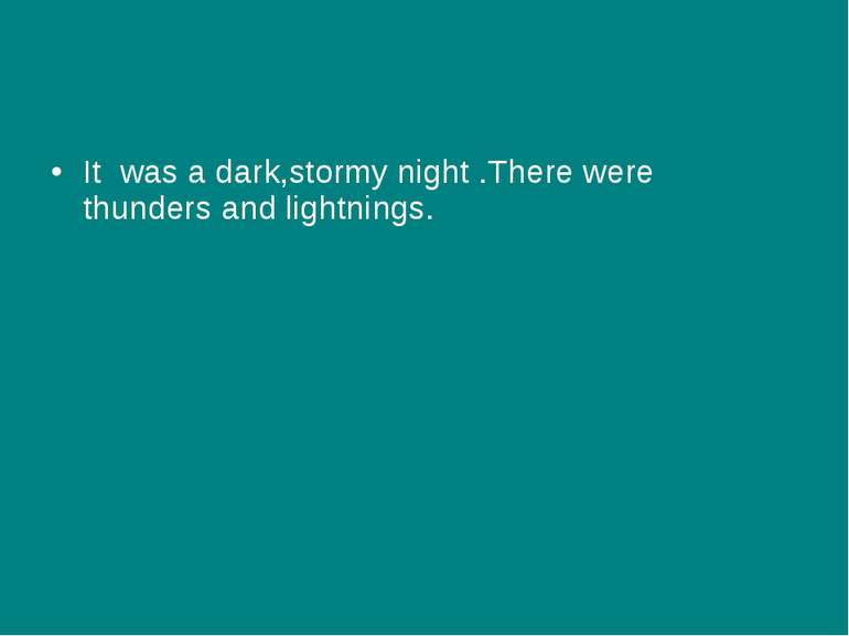 It was a dark,stormy night .There were thunders and lightnings.