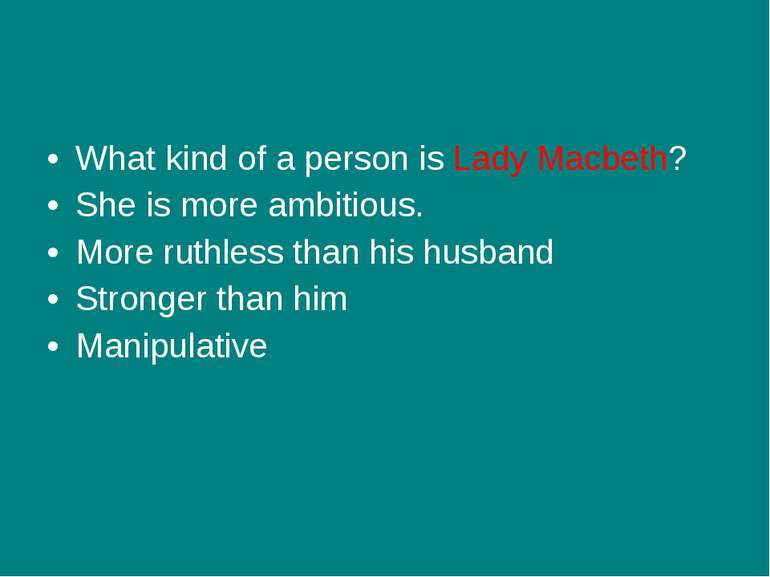 What kind of a person is Lady Macbeth? She is more ambitious. More ruthless t...