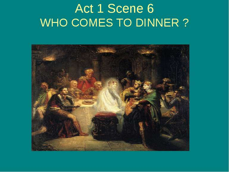 Act 1 Scene 6 WHO COMES TO DINNER ?