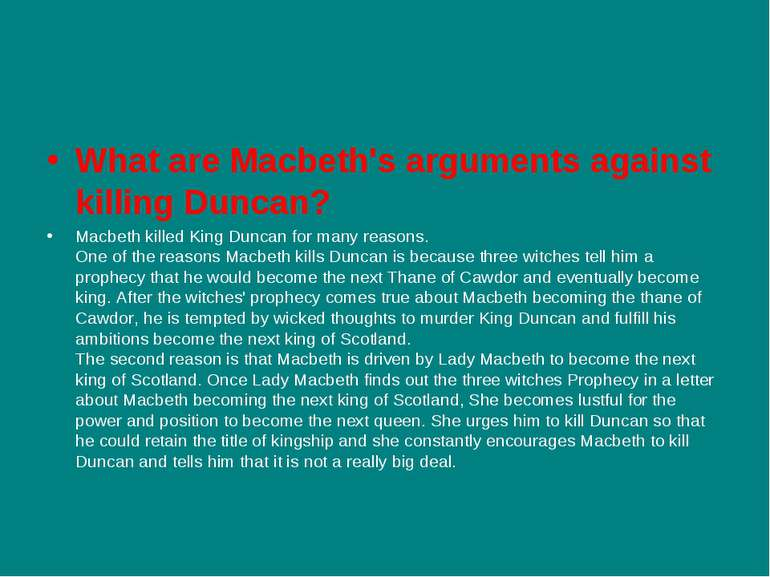 What are Macbeth's arguments against killing Duncan? Macbeth killed King Dunc...