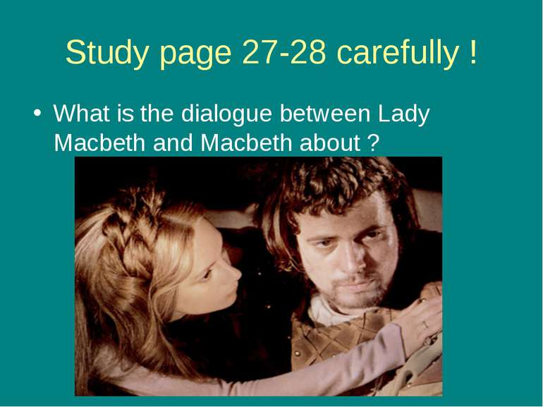 Study page 27-28 carefully ! What is the dialogue between Lady Macbeth and Ma...