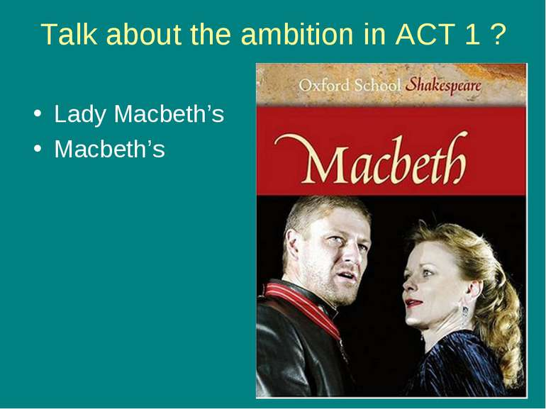 Talk about the ambition in ACT 1 ? Lady Macbeth's Macbeth's