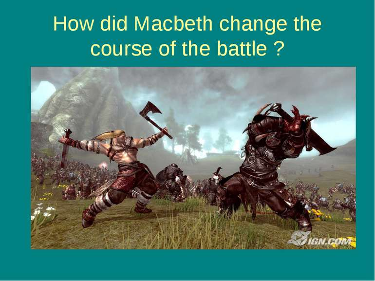 How did Macbeth change the course of the battle ?