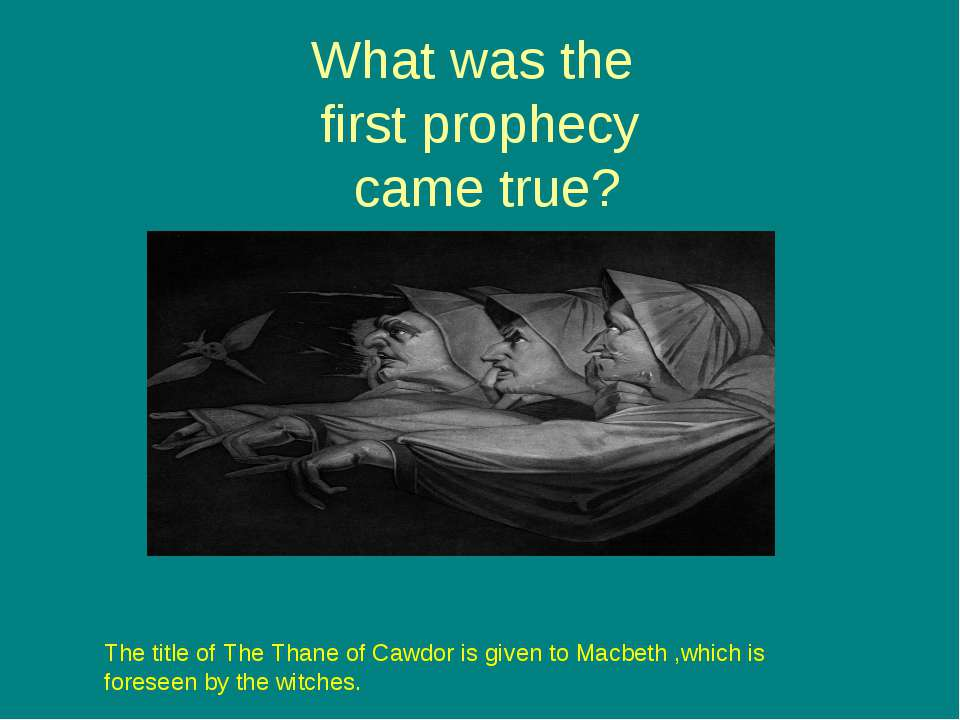 What was the first prophecy came true? The title of The Thane of Cawdor is gi...