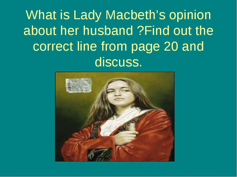 What is Lady Macbeth's opinion about her husband ?Find out the correct line f...