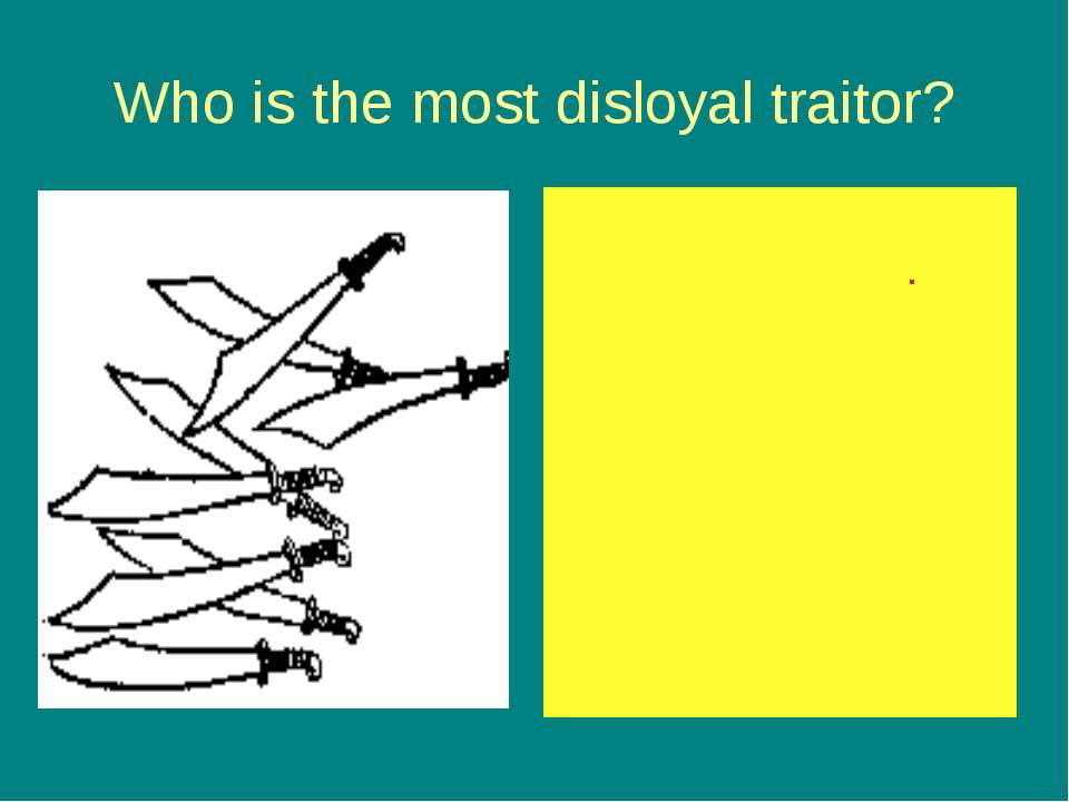 Who is the most disloyal traitor? Macdonwald rebelled against The King.