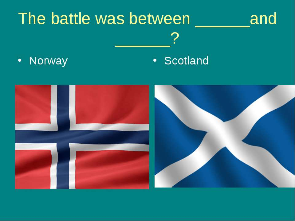 The battle was between ______and ______? Norway Scotland