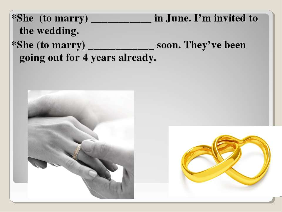 *She (to marry) ___________ in June. I'm invited to the wedding. *She (to mar...