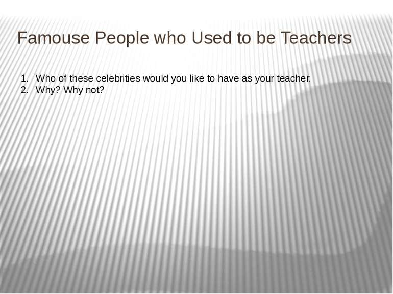 Famouse People who Used to be Teachers Who of these celebrities would you lik...