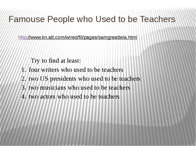 Famouse People who Used to be Teachers http://www.kn.att.com/wired/fil/pages/...