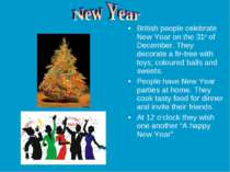 British people celebrate New Year on the 31st of December. They decorate a fi...