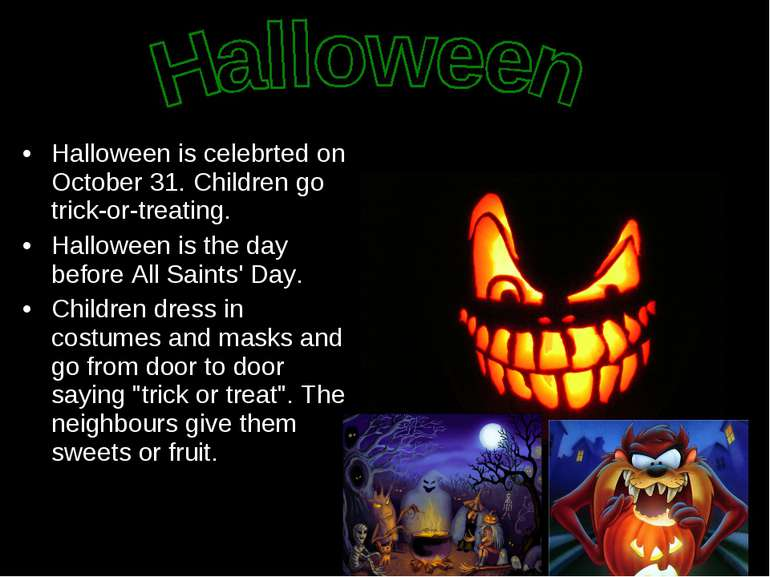 Halloween is celebrted on October 31. Children go trick-or-treating. Hallowee...