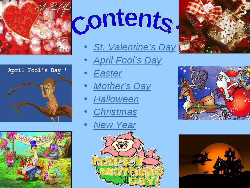 St. Valentine's Day April Fool's Day Easter Mother's Day Halloween Christmas ...