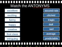 Match the ANTONYMS excellent exciting funny happy creative first class dull a...