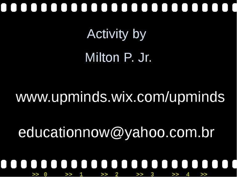 Activity by Milton P. Jr. www.upminds.wix.com/upminds educationnow@yahoo.com....