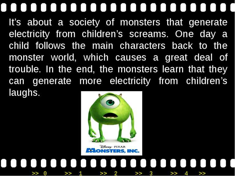 It's about a society of monsters that generate electricity from children's sc...